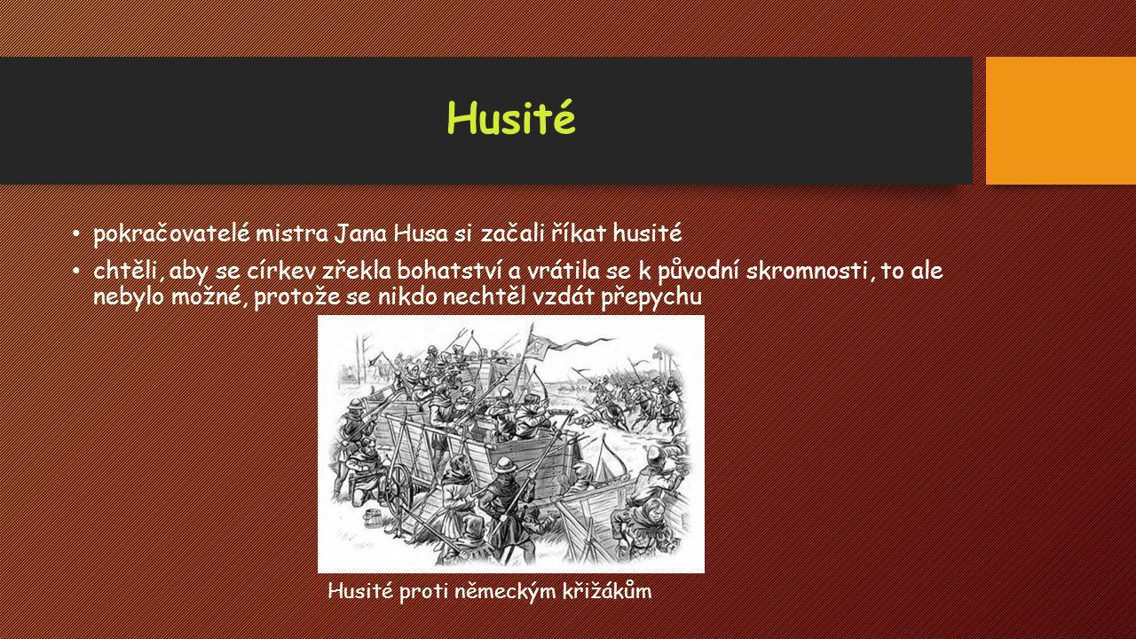 Husité pokračovatelé mistra Jana Husa si začali říkat husité