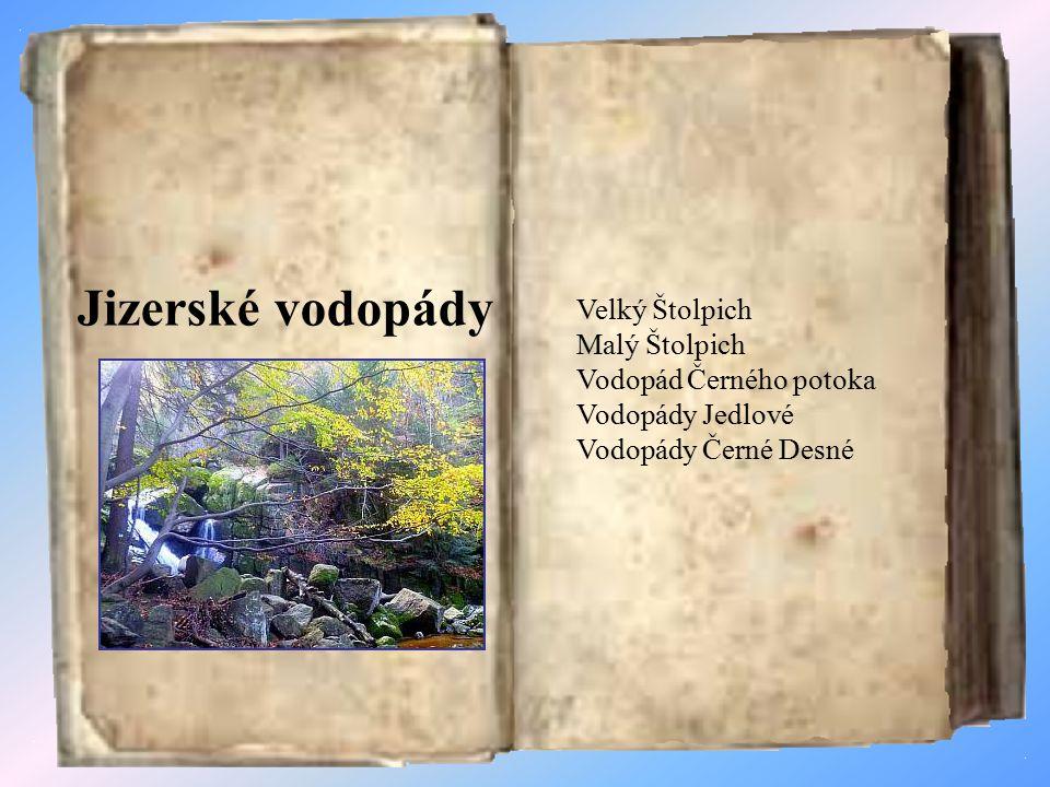 Jizerské vodopády Velký Štolpich Malý Štolpich Vodopád Černého potoka Vodopády Jedlové Vodopády Černé Desné.