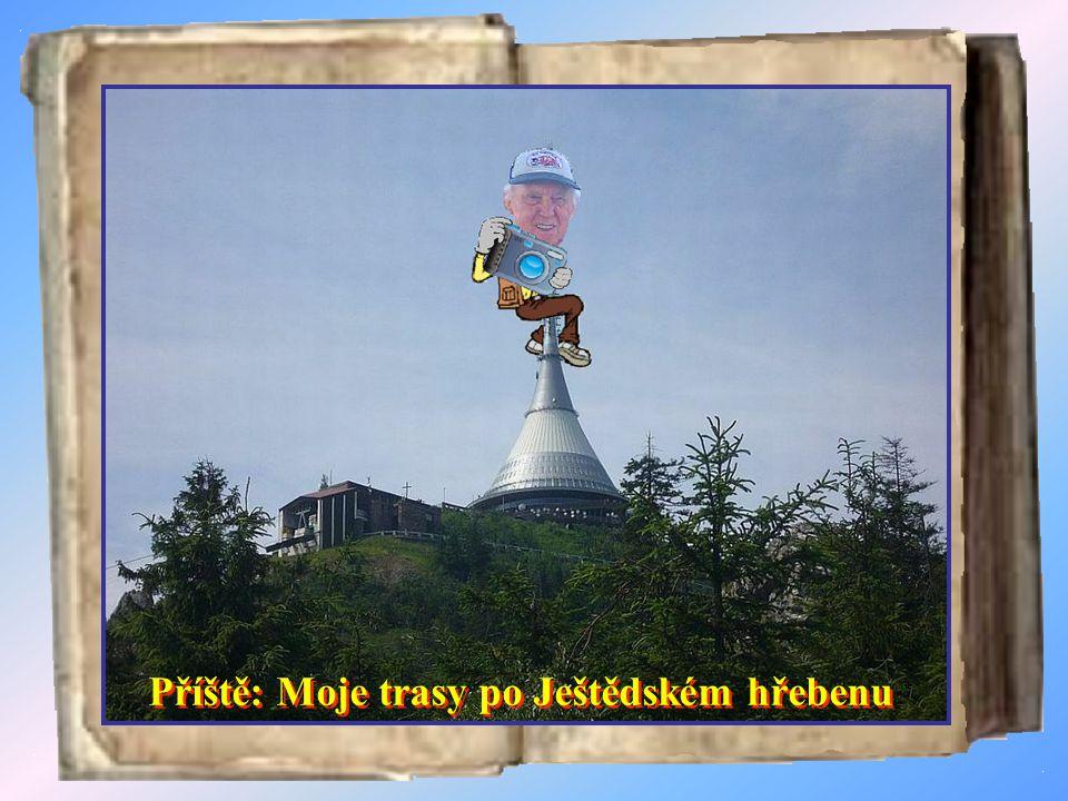 Příště: Moje trasy po Ještědském hřebenu