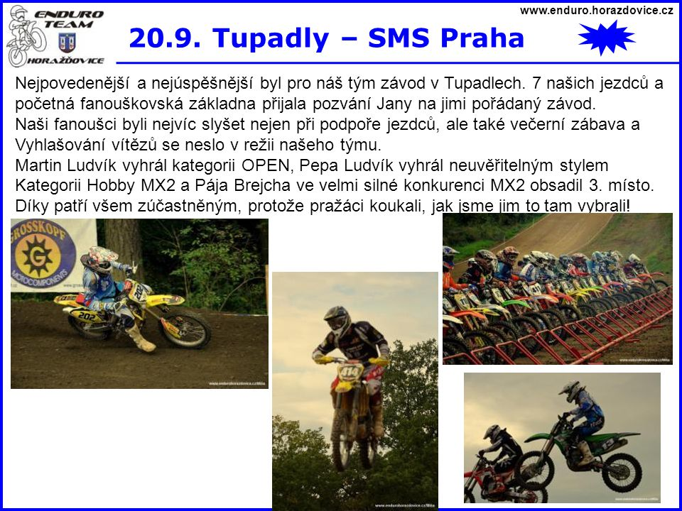 www.enduro.horazdovice.cz 20.9. Tupadly – SMS Praha. Nejpovedenější a nejúspěšnější byl pro náš tým závod v Tupadlech. 7 našich jezdců a.