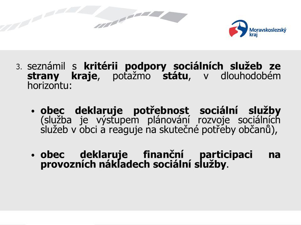 seznámil s kritérii podpory sociálních služeb ze strany kraje, potažmo státu, v dlouhodobém horizontu: