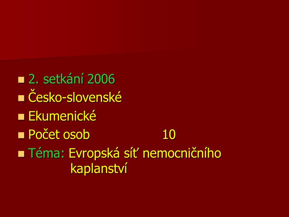 2. setkání 2006 Česko-slovenské. Ekumenické. Počet osob 10.