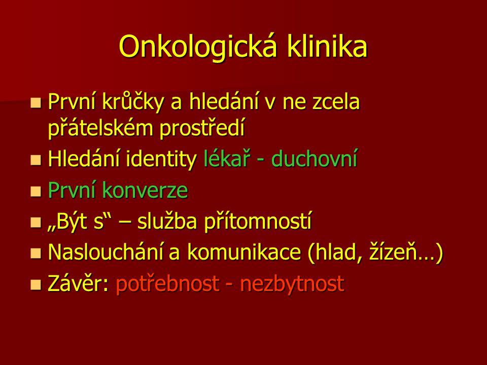 Onkologická klinika První krůčky a hledání v ne zcela přátelském prostředí. Hledání identity lékař - duchovní.