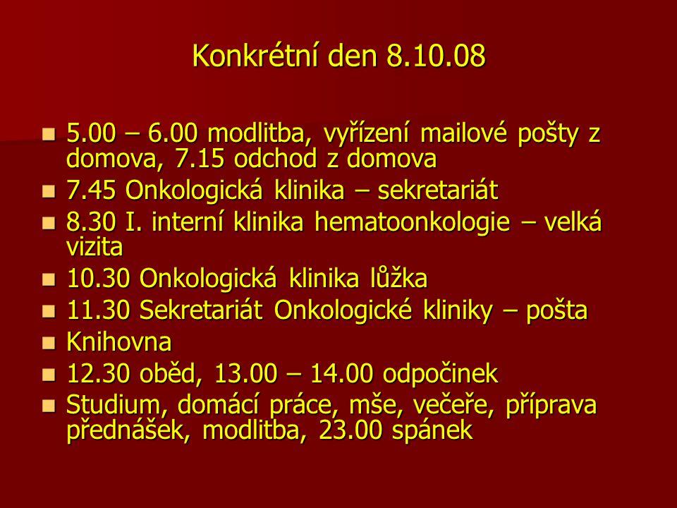 Konkrétní den 8.10.08 5.00 – 6.00 modlitba, vyřízení mailové pošty z domova, 7.15 odchod z domova. 7.45 Onkologická klinika – sekretariát.