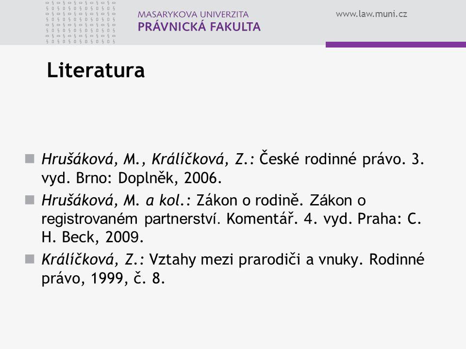 Literatura Hrušáková, M., Králíčková, Z.: České rodinné právo. 3. vyd. Brno: Doplněk, 2006.
