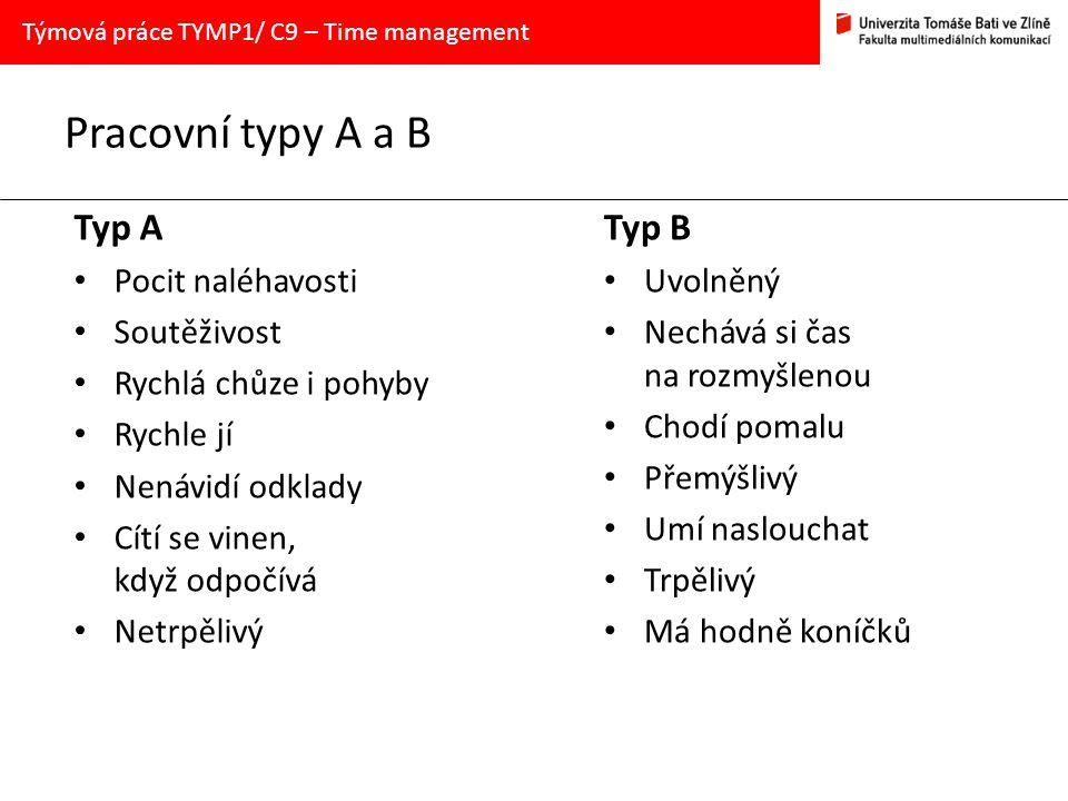 Pracovní typy A a B Typ A Typ B Pocit naléhavosti Soutěživost