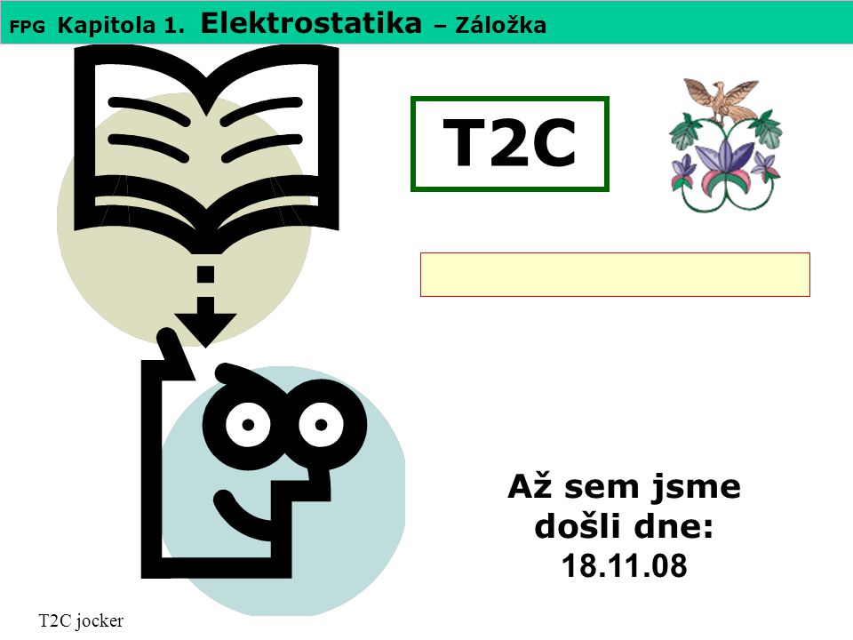 T2C Až sem jsme došli dne: 18.11.08 T2C jocker