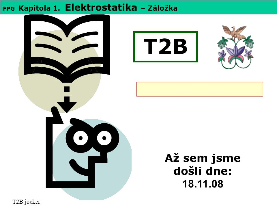 T2B Až sem jsme došli dne: 18.11.08 T2B jocker