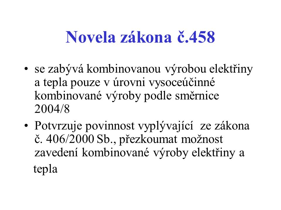 Novela zákona č.458 se zabývá kombinovanou výrobou elektřiny a tepla pouze v úrovni vysoceúčinné kombinované výroby podle směrnice 2004/8.