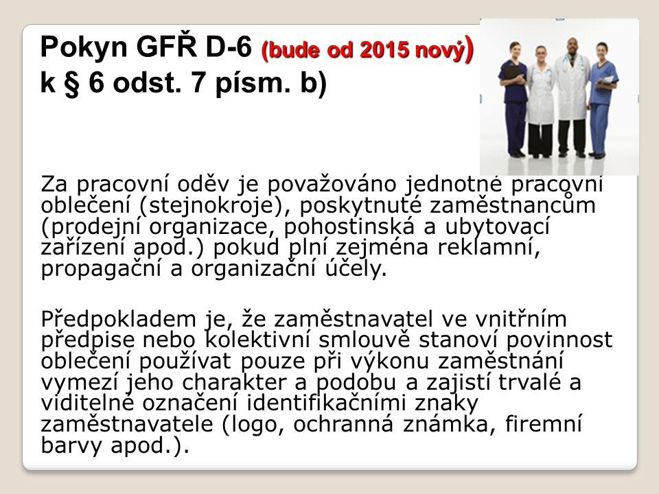 Pokyn GFŘ D-6 (bude od 2015 nový) k § 6 odst. 7 písm. b)