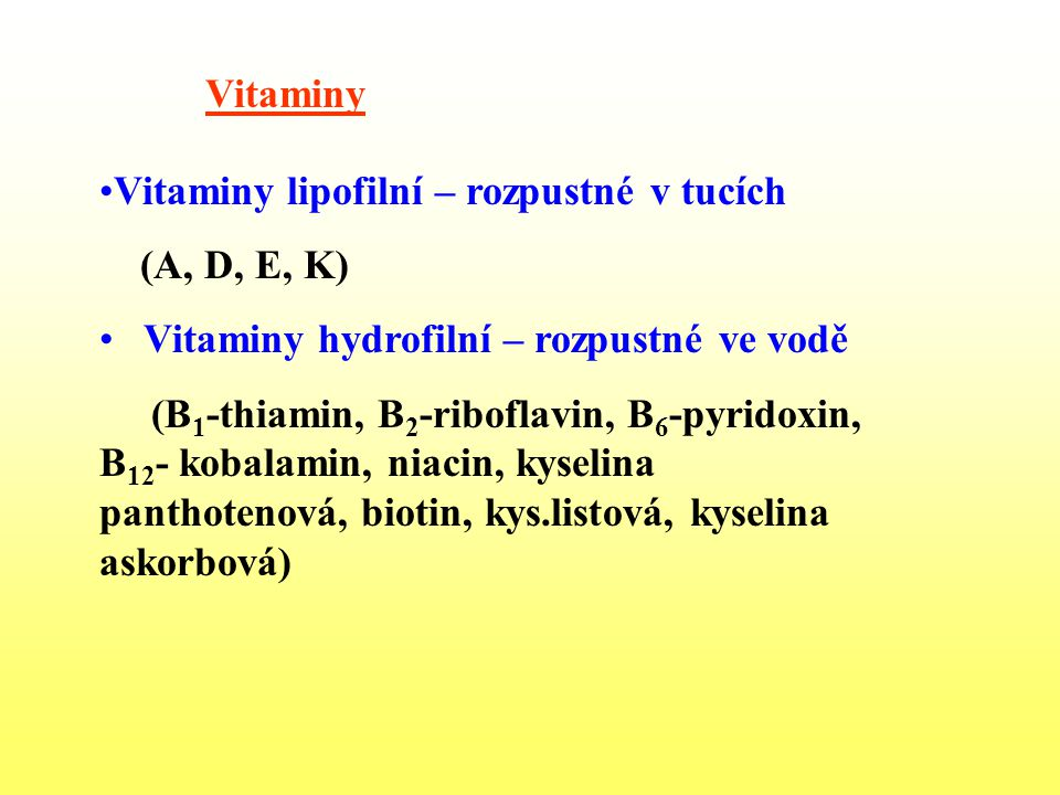 Vitaminy Vitaminy lipofilní – rozpustné v tucích. (A, D, E, K) Vitaminy hydrofilní – rozpustné ve vodě.