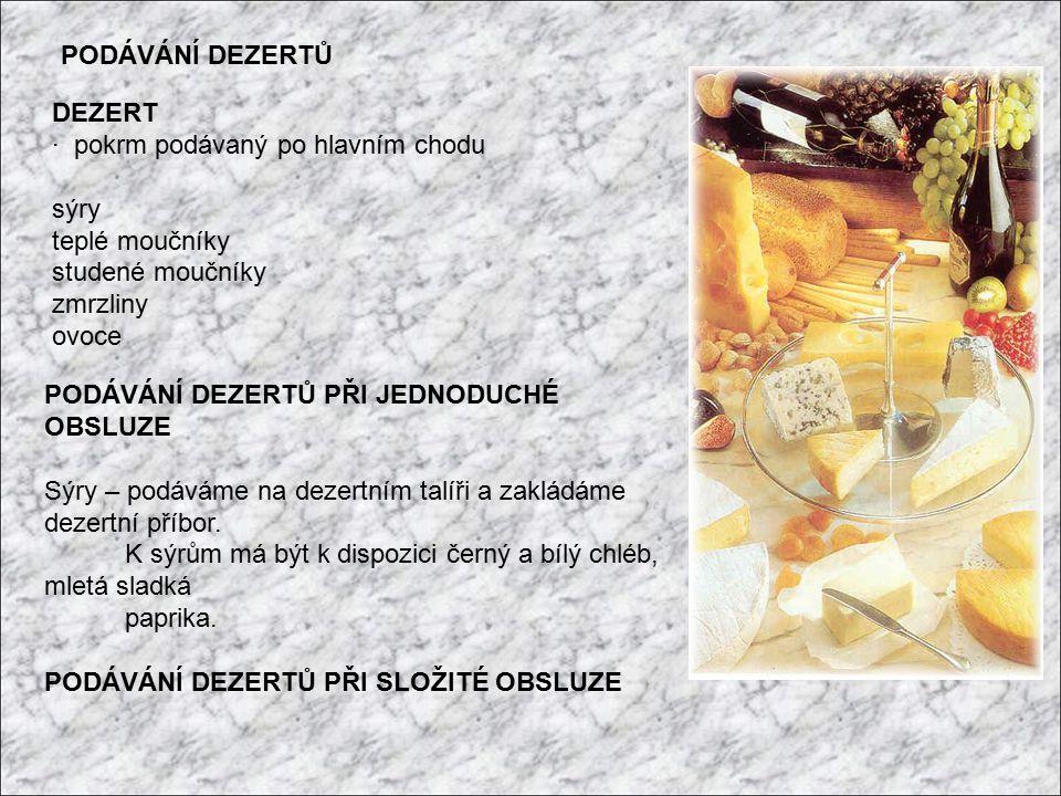 PODÁVÁNÍ DEZERTŮ DEZERT. · pokrm podávaný po hlavním chodu. sýry. teplé moučníky. studené moučníky.