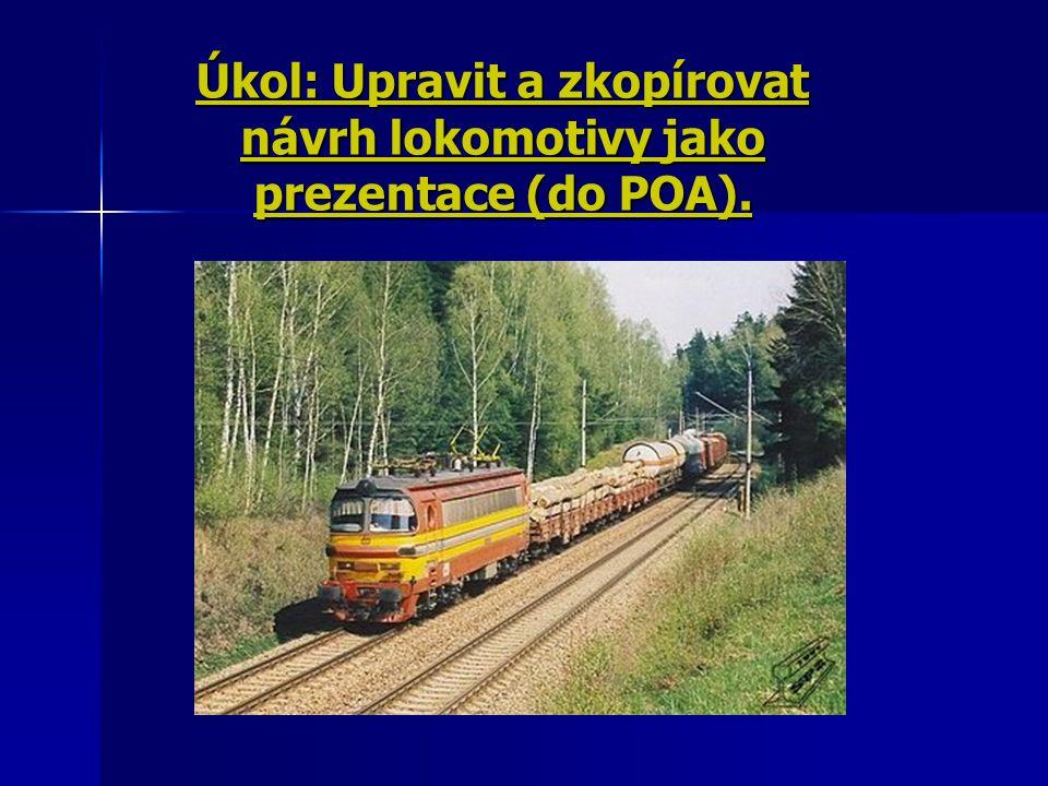 Úkol: Upravit a zkopírovat návrh lokomotivy jako prezentace (do POA).