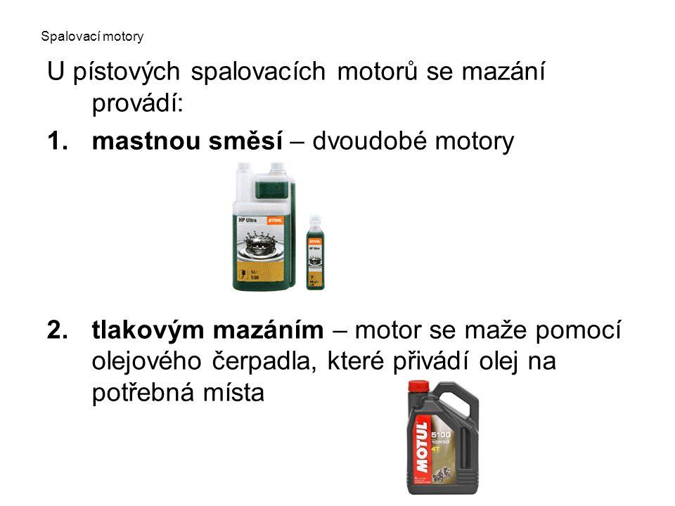 U pístových spalovacích motorů se mazání provádí: