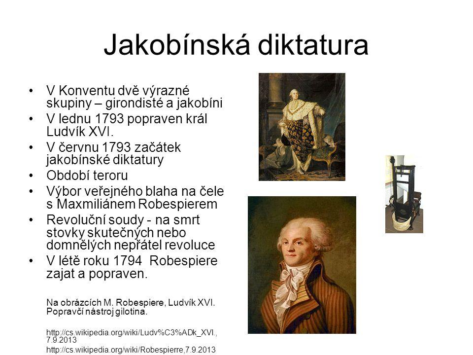 Jakobínská diktatura V Konventu dvě výrazné skupiny – girondisté a jakobíni. V lednu 1793 popraven král Ludvík XVI.