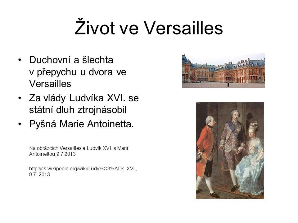 Život ve Versailles Duchovní a šlechta v přepychu u dvora ve Versailles. Za vlády Ludvíka XVI. se státní dluh ztrojnásobil.