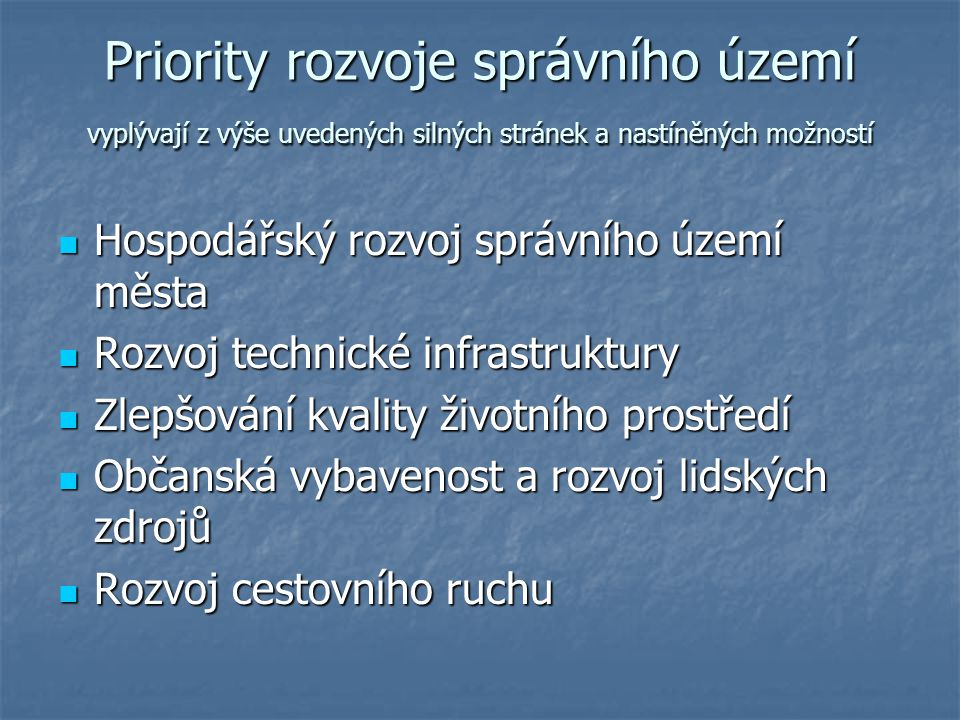 Priority rozvoje správního území vyplývají z výše uvedených silných stránek a nastíněných možností