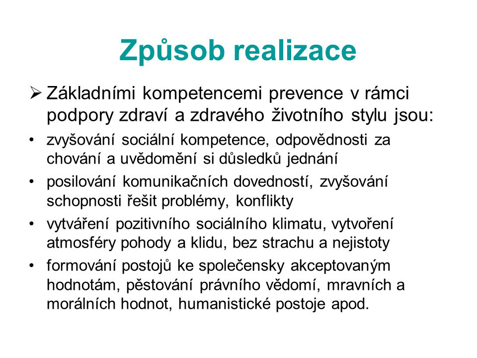 Způsob realizace Základními kompetencemi prevence v rámci podpory zdraví a zdravého životního stylu jsou: