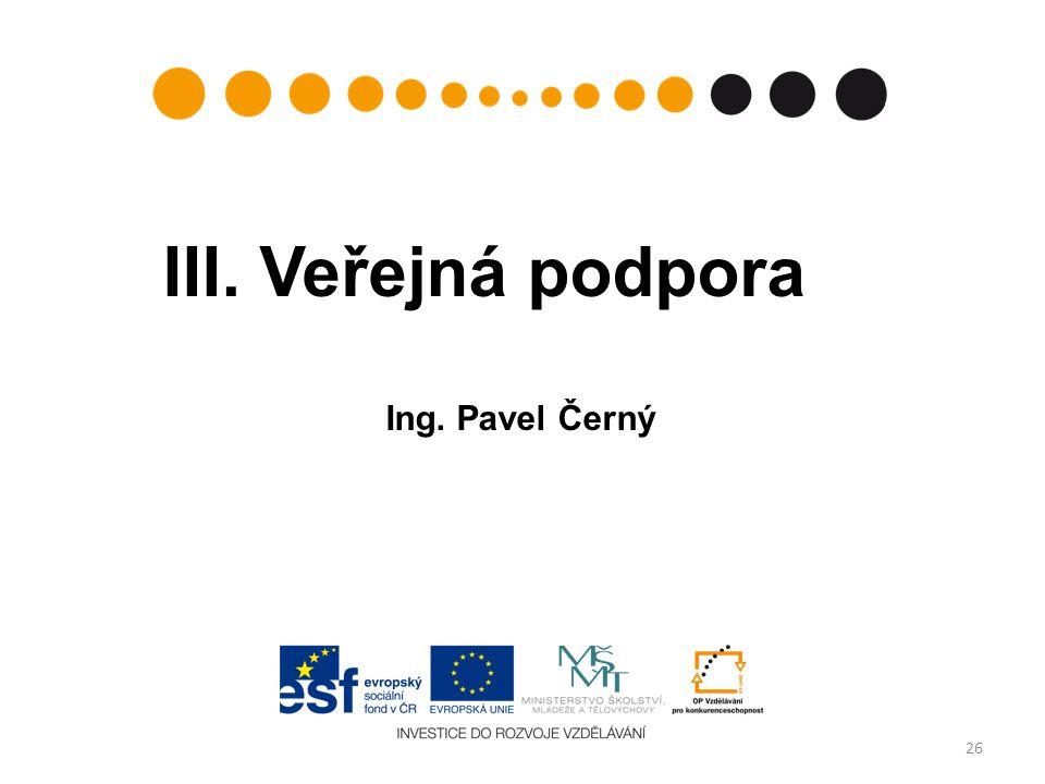 III. Veřejná podpora Ing. Pavel Černý