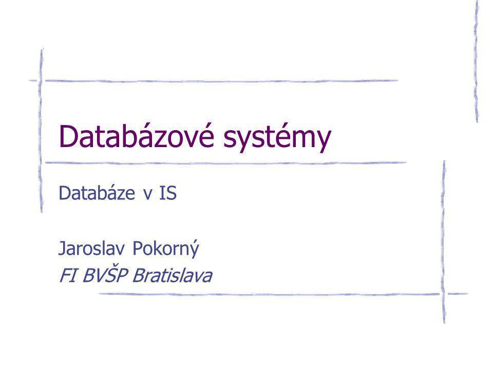 Databáze v IS Jaroslav Pokorný FI BVŠP Bratislava