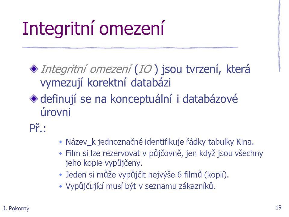 Integritní omezení Integritní omezení (IO ) jsou tvrzení, která vymezují korektní databázi. definují se na konceptuální i databázové úrovni.