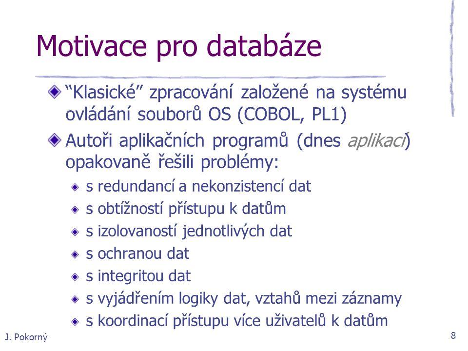 Motivace pro databáze Klasické zpracování založené na systému ovládání souborů OS (COBOL, PL1)