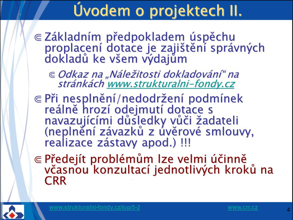 Úvodem o projektech II. Základním předpokladem úspěchu proplacení dotace je zajištění správných dokladů ke všem výdajům.