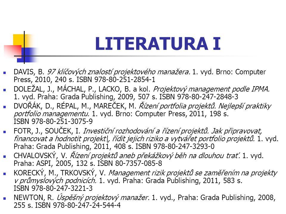 LITERATURA I DAVIS, B. 97 klíčových znalostí projektového manažera. 1. vyd. Brno: Computer Press, 2010, 240 s. ISBN 978-80-251-2854-1.