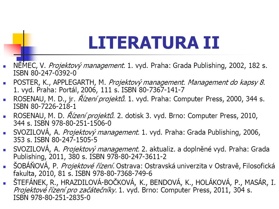 LITERATURA II NĚMEC, V. Projektový management. 1. vyd. Praha: Grada Publishing, 2002, 182 s. ISBN 80-247-0392-0.