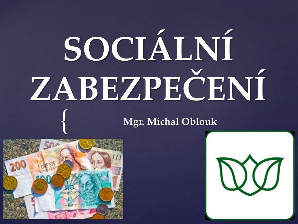 SOCIÁLNÍ ZABEZPEČENÍ Mgr. Michal Oblouk