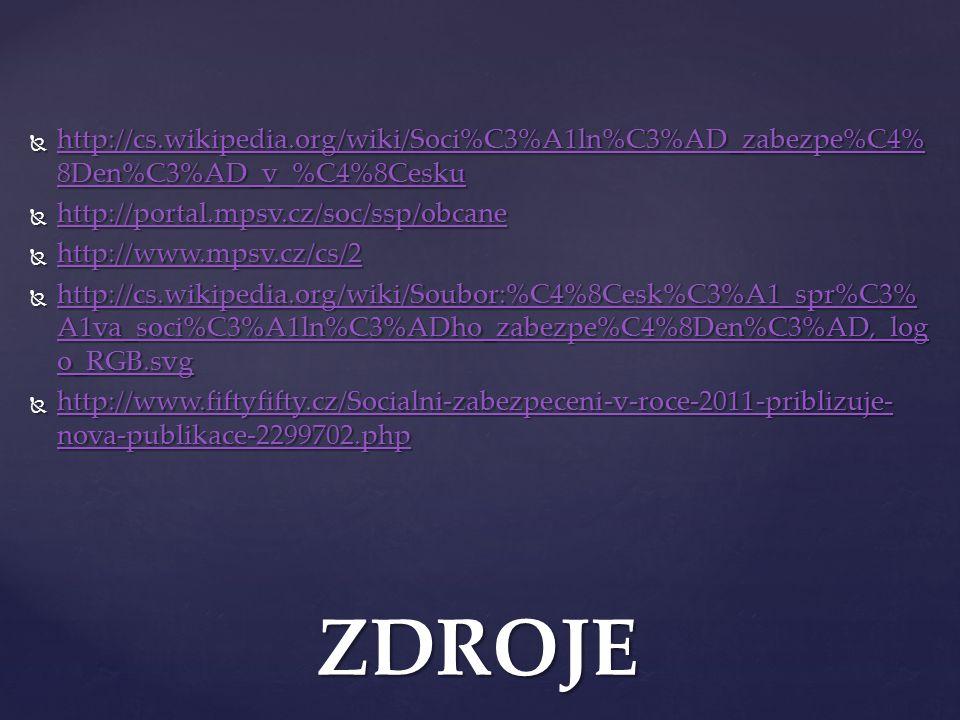 http://cs.wikipedia.org/wiki/Soci%C3%A1ln%C3%AD_zabezpe%C4%8Den%C3%AD_v_%C4%8Cesku http://portal.mpsv.cz/soc/ssp/obcane.