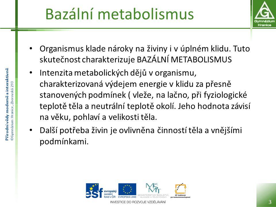 Bazální metabolismus Organismus klade nároky na živiny i v úplném klidu. Tuto skutečnost charakterizuje BAZÁLNÍ METABOLISMUS.