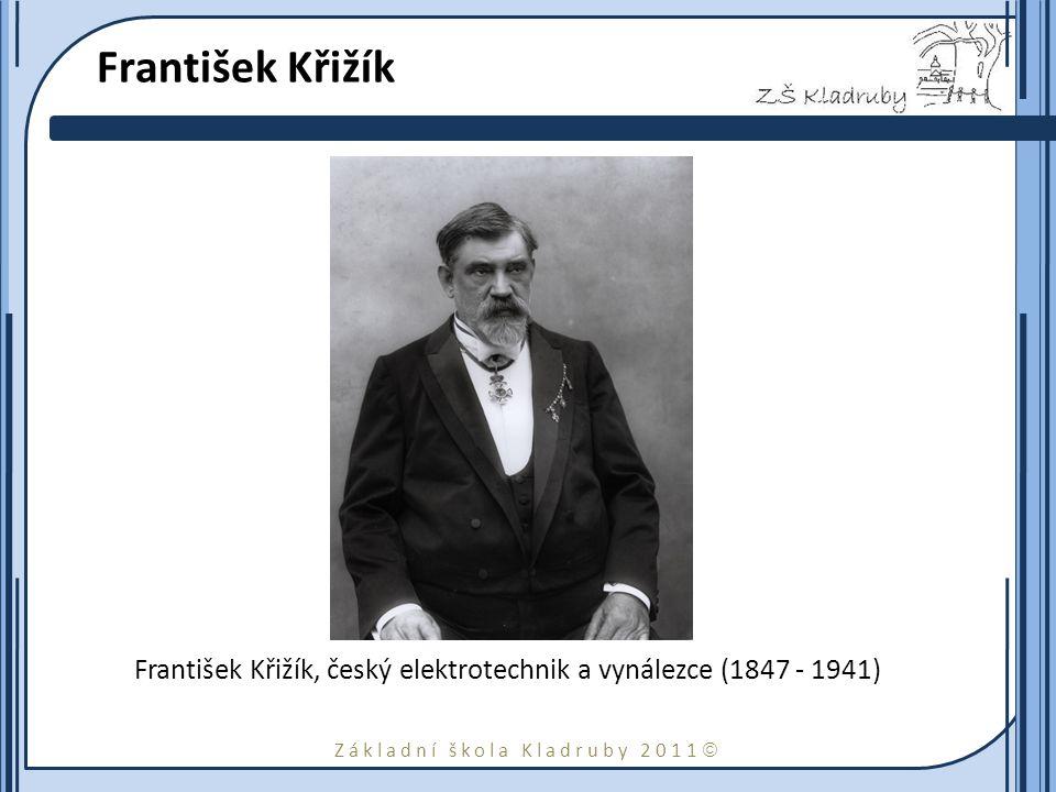 František Křižík František Křižík, český elektrotechnik a vynálezce (1847 - 1941)