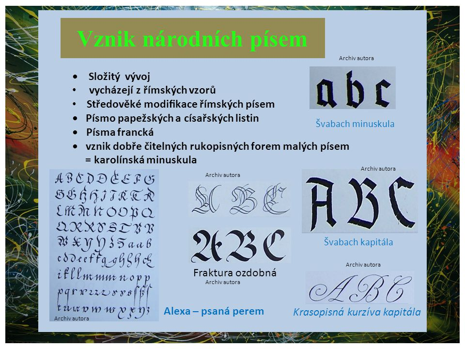 Vznik národních písem • Složitý vývoj vycházejí z římských vzorů