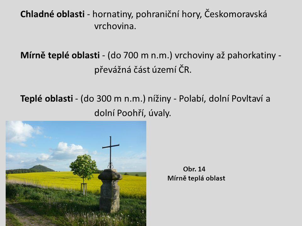 Chladné oblasti - hornatiny, pohraniční hory, Českomoravská vrchovina.