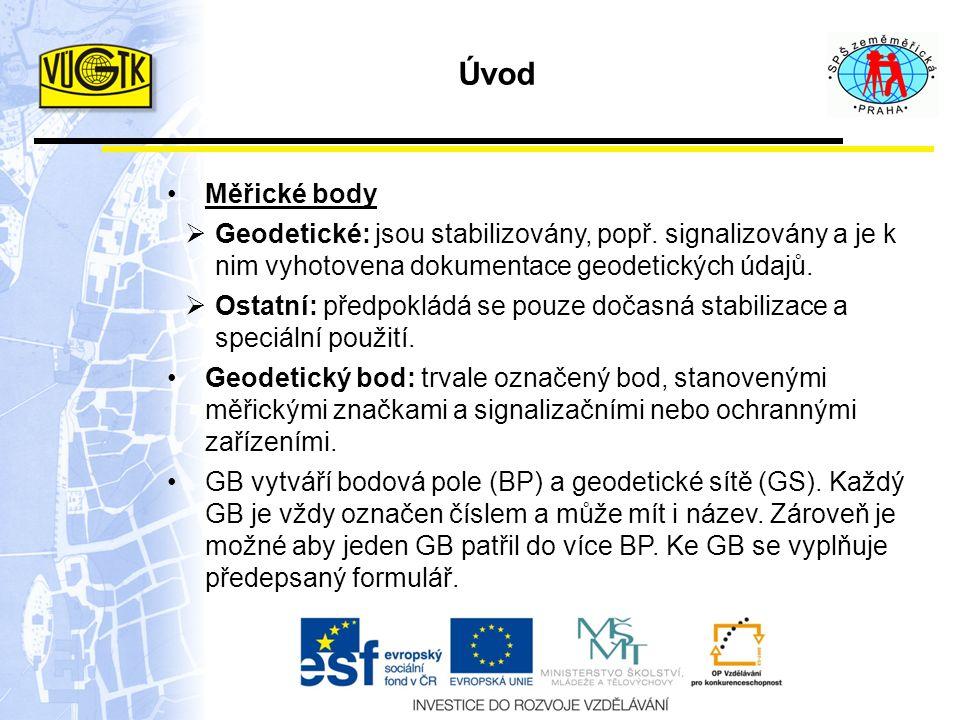 Úvod Měřické body. Geodetické: jsou stabilizovány, popř. signalizovány a je k nim vyhotovena dokumentace geodetických údajů.