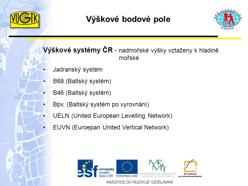 Výškové bodové pole Výškové systémy ČR - nadmořské výšky vztaženy k hladině mořské. Jadranský systém.