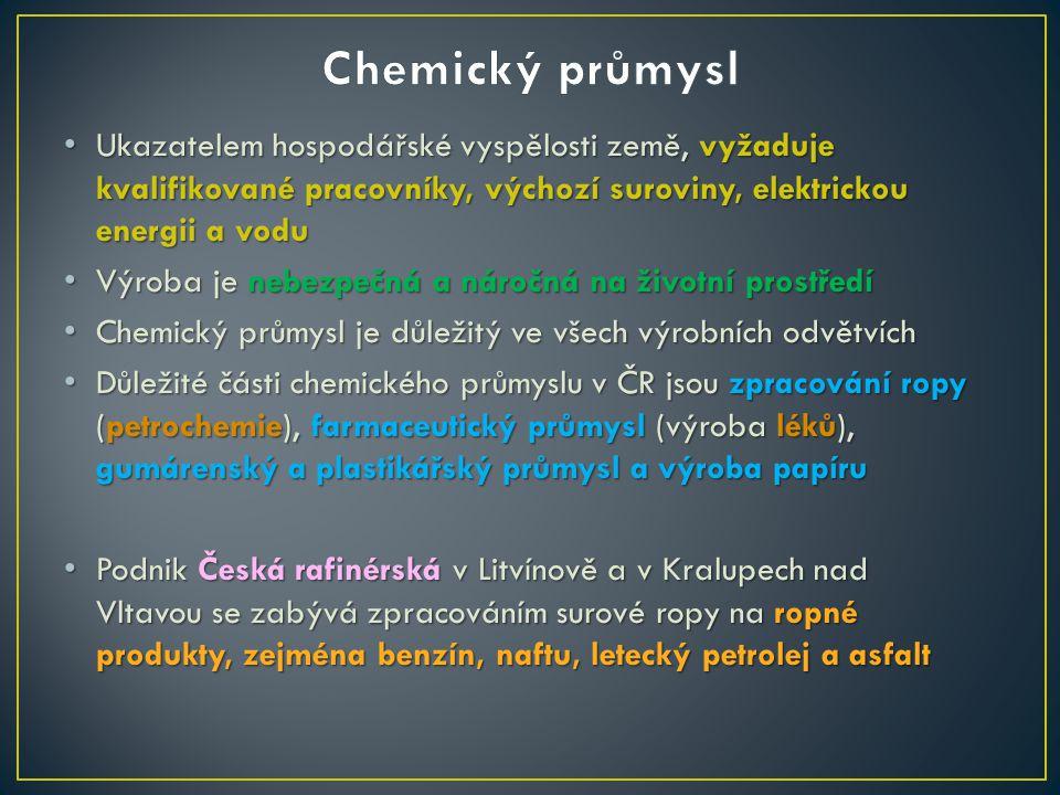 Chemický průmysl Ukazatelem hospodářské vyspělosti země, vyžaduje kvalifikované pracovníky, výchozí suroviny, elektrickou energii a vodu.