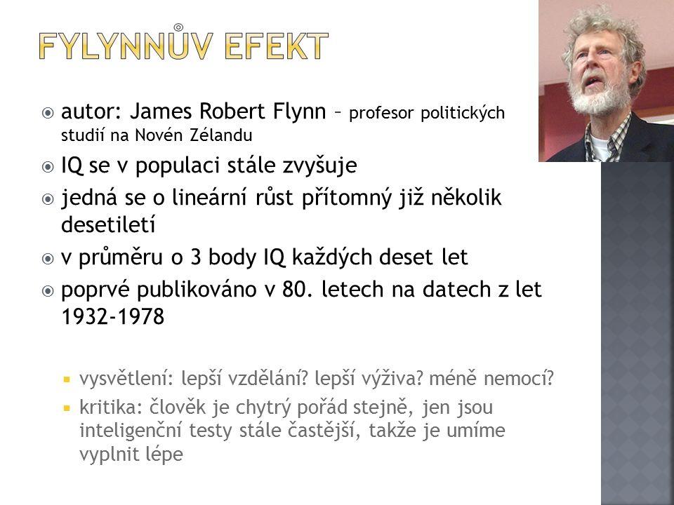 Fylynnův efekt autor: James Robert Flynn – profesor politických studií na Novén Zélandu. IQ se v populaci stále zvyšuje.