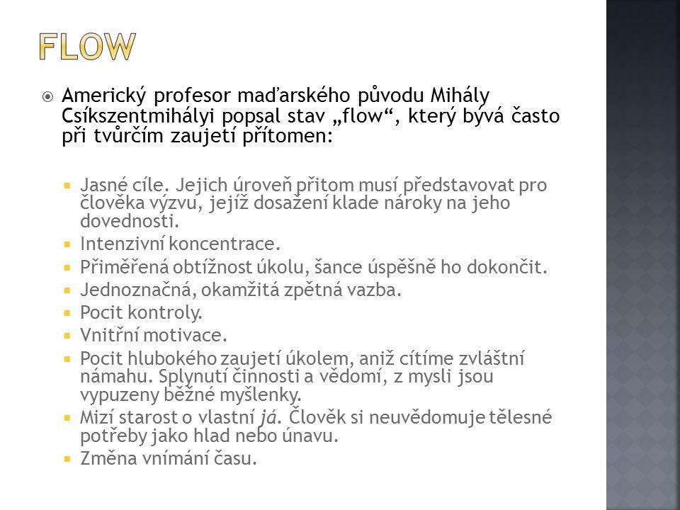 """Flow Americký profesor maďarského původu Mihály Csíkszentmihályi popsal stav """"flow , který bývá často při tvůrčím zaujetí přítomen:"""