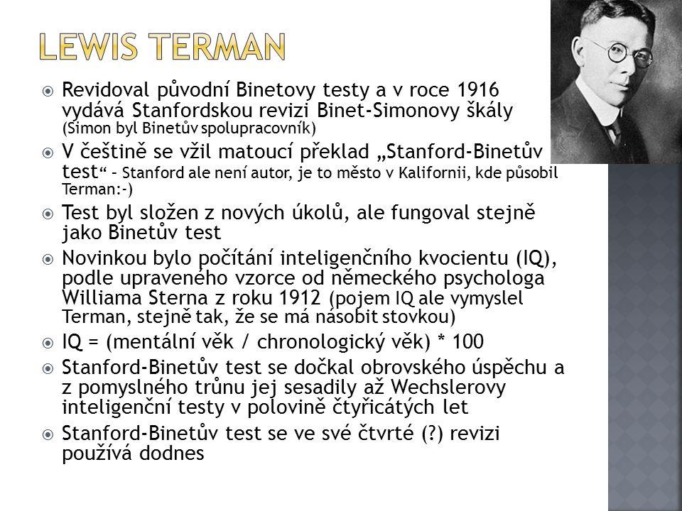 Lewis Terman Revidoval původní Binetovy testy a v roce 1916 vydává Stanfordskou revizi Binet-Simonovy škály (Simon byl Binetův spolupracovník)