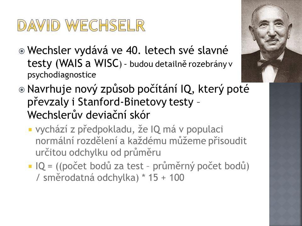 David Wechselr Wechsler vydává ve 40. letech své slavné testy (WAIS a WISC) – budou detailně rozebrány v psychodiagnostice.