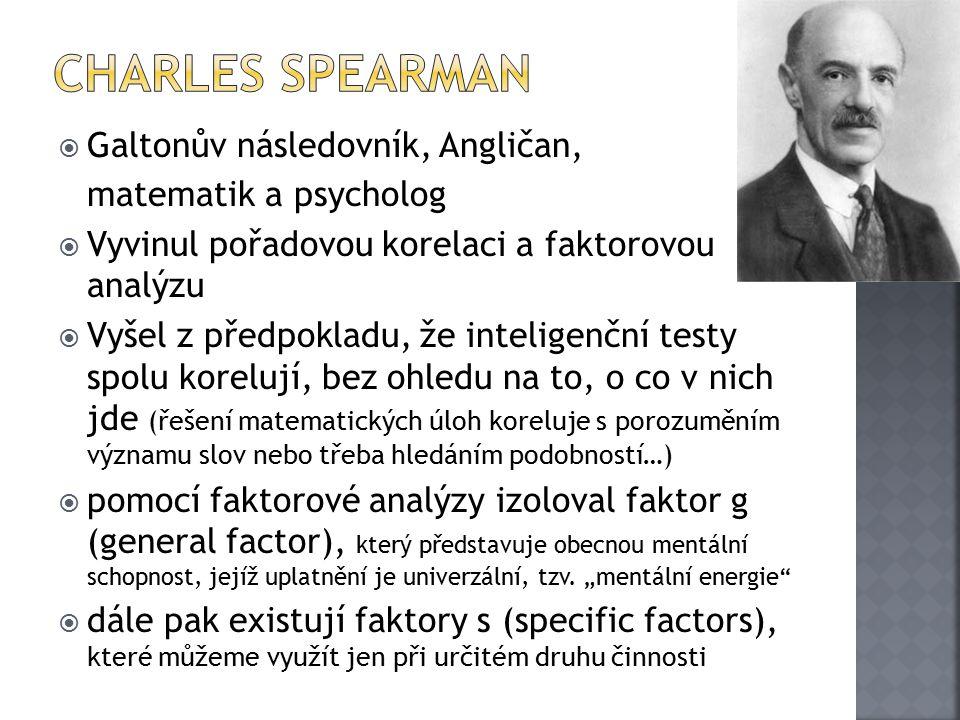 Charles Spearman Galtonův následovník, Angličan, matematik a psycholog