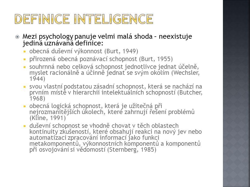Definice inteligence Mezi psychology panuje velmi malá shoda – neexistuje jediná uznávaná definice: