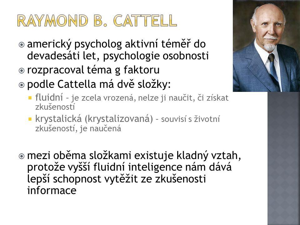 Raymond B. Cattell americký psycholog aktivní téměř do devadesáti let, psychologie osobnosti. rozpracoval téma g faktoru.