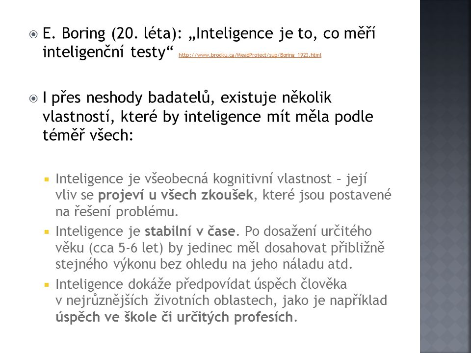 "E. Boring (20. léta): ""Inteligence je to, co měří inteligenční testy http://www.brocku.ca/MeadProject/sup/Boring_1923.html"