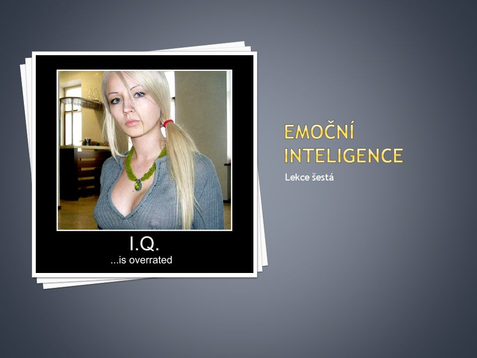 Emoční inteligence Lekce šestá