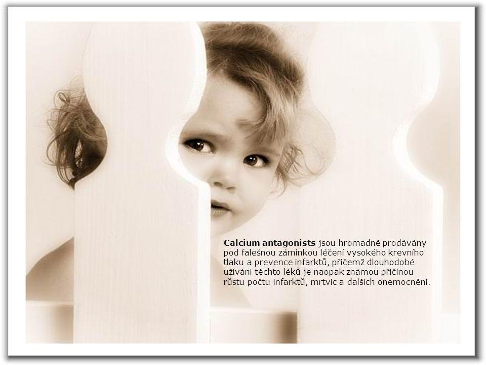 Calcium antagonists jsou hromadně prodávány pod falešnou záminkou léčení vysokého krevního tlaku a prevence infarktů, přičemž dlouhodobé užívání těchto léků je naopak známou příčinou růstu počtu infarktů, mrtvic a dalších onemocnění.