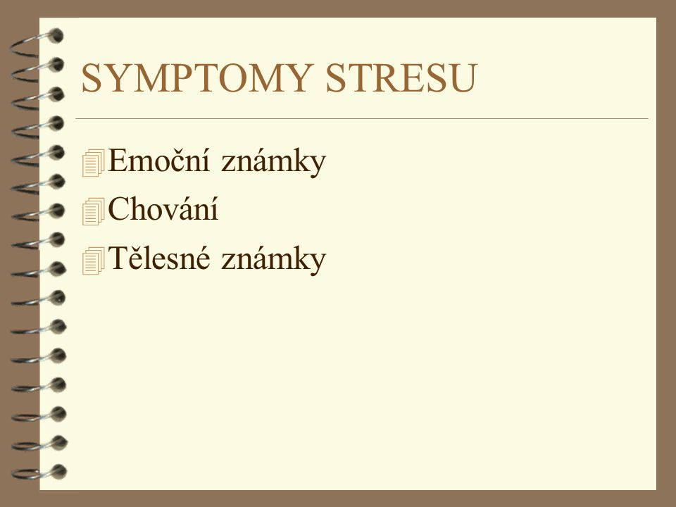 SYMPTOMY STRESU Emoční známky Chování Tělesné známky