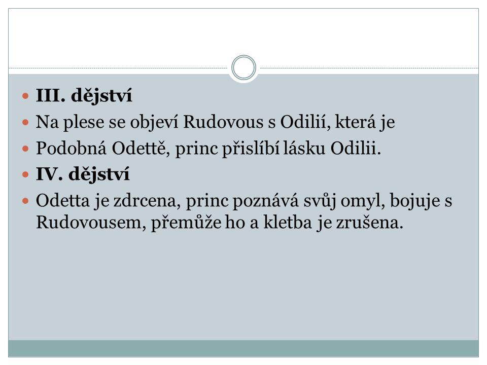 III. dějství Na plese se objeví Rudovous s Odilií, která je. Podobná Odettě, princ přislíbí lásku Odilii.